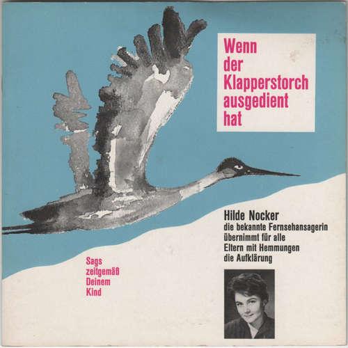 Cover Hilde Nocker - Wenn Der Klapperstorch Ausgedient Hat (7, Mono) Schallplatten Ankauf