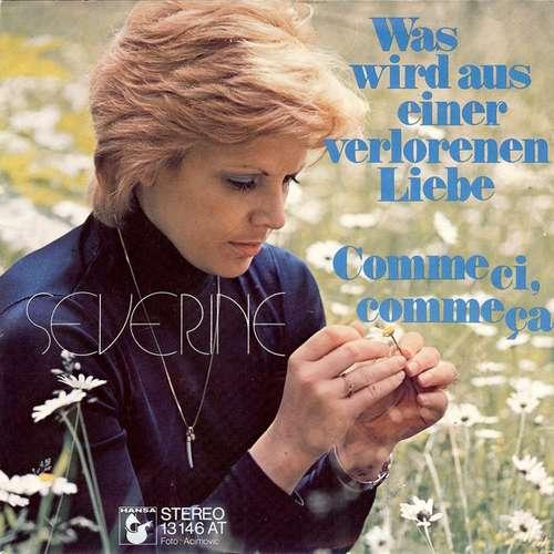 Cover Severine* - Was Wird Aus Einer Verlorenen Liebe / Comme Ci, Comme Ça (7, Single) Schallplatten Ankauf