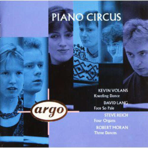 Bild Piano Circus - Kevin Volans / David Lang / Steve Reich / Robert Moran - Kneeling Dance / Face So Pale / Four Organs / Three Dances (CD, Album) Schallplatten Ankauf