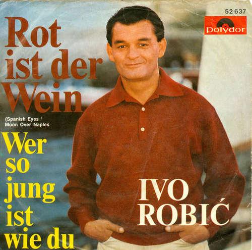 Bild Ivo Robić - Rot Ist Der Wein (Spanish Eyes / Moon Over Naples) (7, Single, Mono) Schallplatten Ankauf
