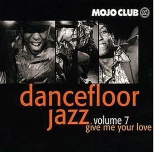 Cover Mojo Club Presents Dancefloor Jazz Volume 7 (Give Me Your Love) Schallplatten Ankauf