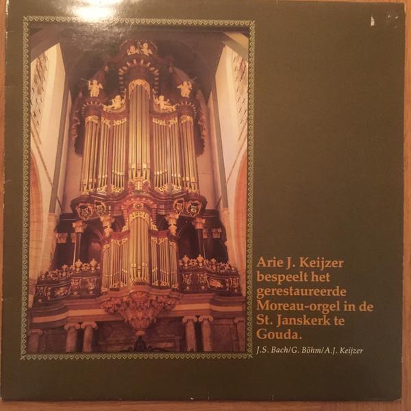 Bild Arie J. Keijzer - Bespeelt Het Gereataureerde Moreau-orgel In de St. Janskerk Te Gouda (LP) Schallplatten Ankauf