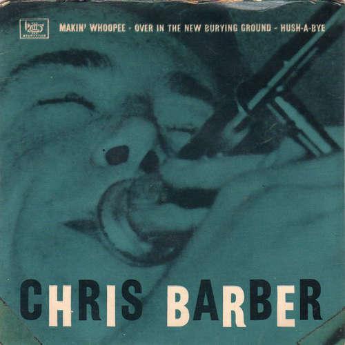 Bild Chris Barber's Jazzband* - Makin' Whopee / Over In The New Burying Ground / Hush-A-Bye (7, EP) Schallplatten Ankauf