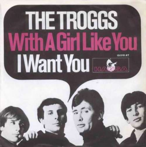 Cover zu The Troggs - With A Girl Like You / I Want You (7, Single, Mono) Schallplatten Ankauf