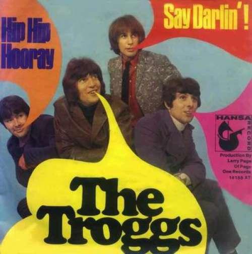 Bild The Troggs - Hip Hip Hooray / Say Darlin'! (7, Single, Mono) Schallplatten Ankauf