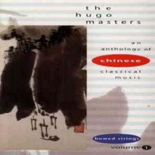 Cover Various - The Hugo Masters - An Anthology Of Chinese Classical Music Volume 1: Bowed Strings (CD, Album, Comp) Schallplatten Ankauf