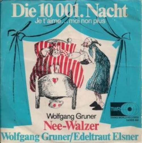 Cover Wolfgang Gruner / Edeltraut Elsner - Die 10 001. Nacht  (Je T'aime...Moi Non Plus) / Nee-Walzer (7, Single) Schallplatten Ankauf