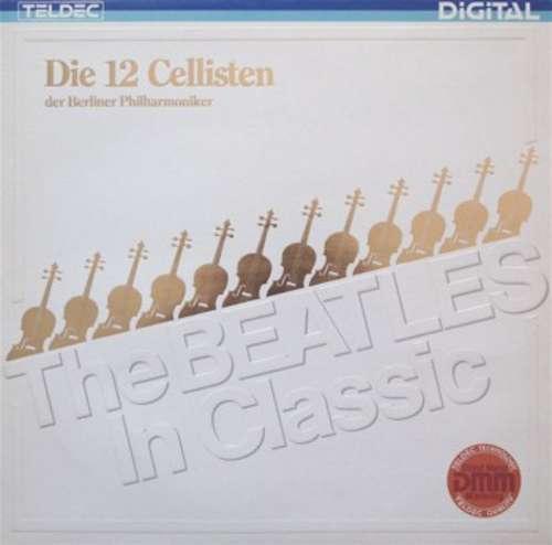 Cover zu Die 12 Cellisten Der Berliner Philharmoniker - The Beatles In Classic (LP, DMM) Schallplatten Ankauf
