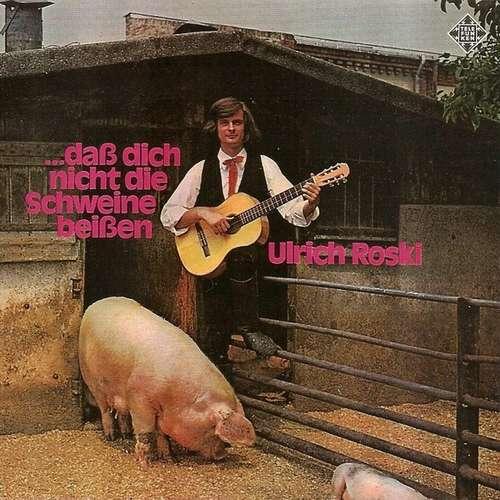 Cover Ulrich Roski - ...Daß Dich Nicht Die Schweine Beißen (LP, Album) Schallplatten Ankauf