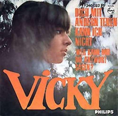 Bild Vicky* - Dich Mit Andern Teilen Kann Ich Nicht / Wer Kann Mir Die Antwort Sagen? (7, Single, Mono) Schallplatten Ankauf