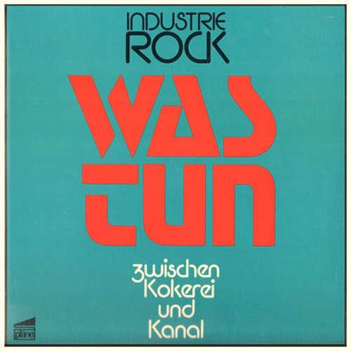 Cover Was Tun* -  Industrie Rock (Zwischen Kokerei Und Kanal) (LP, Album) Schallplatten Ankauf