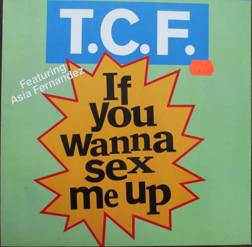 Bild T.C.F.* Feat. Asia Fernandez - If You Wanna Sex Me Up (12, Maxi) Schallplatten Ankauf