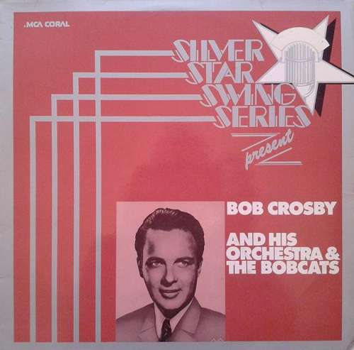 Bild Bob Crosby And His Orchestra & The Bobcats* - Silver Star Swing Series Presents Bob Crosby And His Orchestra (LP, Comp) Schallplatten Ankauf