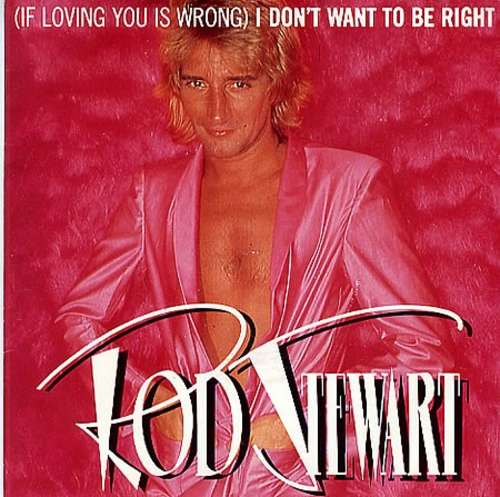 Bild Rod Stewart - (If Loving You Is Wrong) I Don't Want To Be Right (7) Schallplatten Ankauf