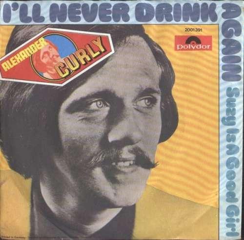 Bild Alexander Curly - I'll Never Drink Again (7, Single) Schallplatten Ankauf