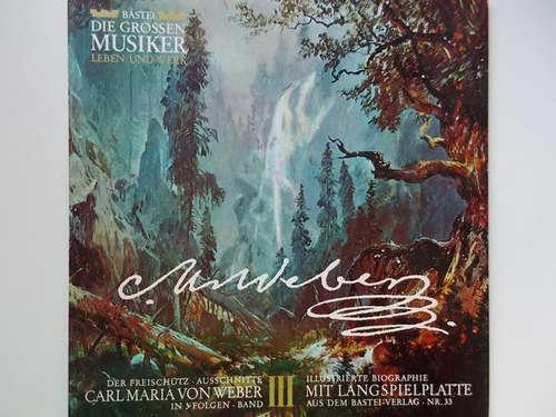 Bild Carl Maria von Weber - Carl Maria Von Weber In 3 Folgen ∙ Band III (Der Freischütz ∙ Ausschnitte) (10) Schallplatten Ankauf