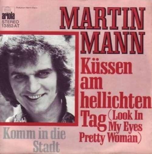 Bild Martin Mann - Küssen Am Hellichten Tag (Look In My Eyes Pretty Woman) (7, Single) Schallplatten Ankauf