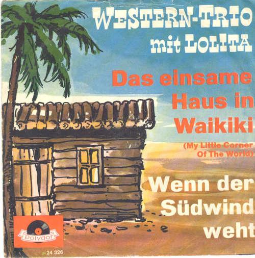 Bild Western-Trio* Mit Lolita (3) - Das Einsame Haus In Waikiki (My Little Corner Of The World) (7, Single, Mono) Schallplatten Ankauf
