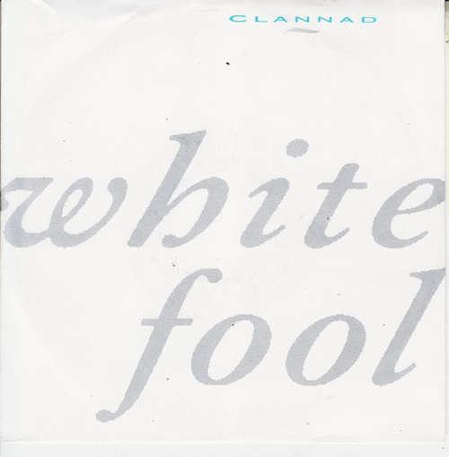Bild Clannad - White Fool (7, Single) Schallplatten Ankauf
