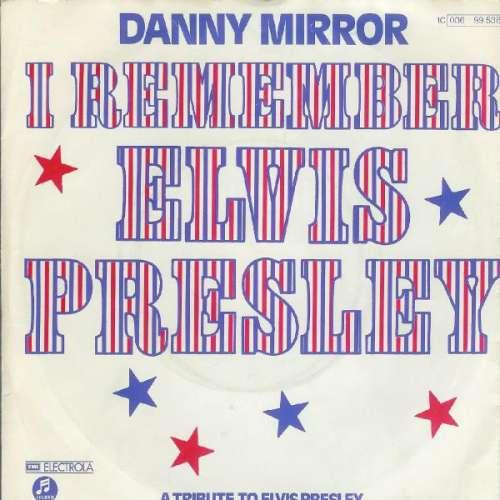 Cover Danny Mirror - I Remember Elvis Presley (7, Single) Schallplatten Ankauf