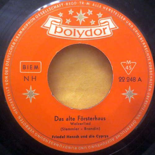 Cover Friedel Hensch Und Die Cyprys - Das Alte Försterhaus / Der Kleine Dompfaff (7, Single, Mono) Schallplatten Ankauf