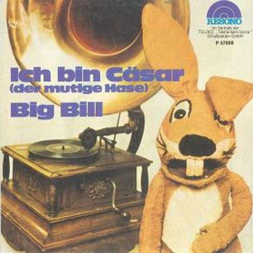 Cover Hase Cäsar - Ich Bin Cäsar (Der Mutige Hase) / Big Bill (7, Single) Schallplatten Ankauf