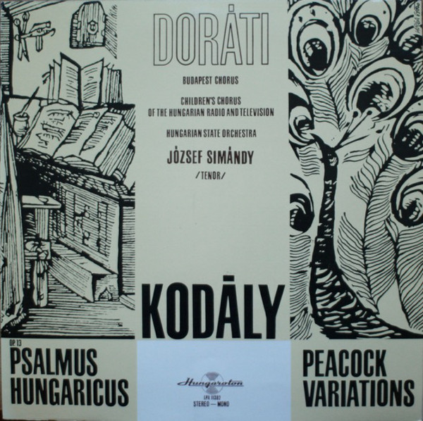 Cover Kodály*, Doráti*, Budapest Chorus*, Children's Chorus Of The Hungarian Radio And Television*, Hungarian State Orchestra, József Simándy - Psalmus Hungaricus / Peacock Variations (LP) Schallplatten Ankauf
