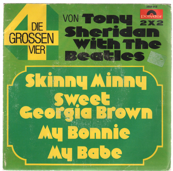 Cover Tony Sheridan With The Beatles - Skinnny Minny / Sweet Georgia Brown / My Bonnie / My Babe (2x7, Single) Schallplatten Ankauf