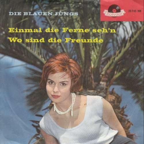 Bild Die Blauen Jungs - Einmal Die Ferne Seh'n / Wo Sind Die Freunde (7, Mono) Schallplatten Ankauf
