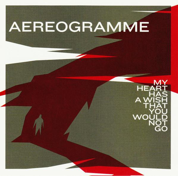 Bild Aereogramme - My Heart Has A Wish That You Would Not Go (CD, Album) Schallplatten Ankauf