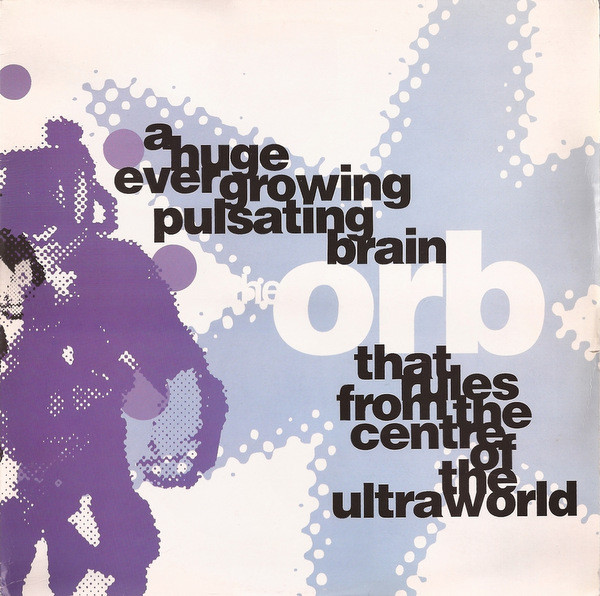 Cover The Orb - A Huge Ever Growing Pulsating Brain That Rules From The Centre Of The Ultraworld (12) Schallplatten Ankauf